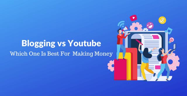 Blogging vs Youtube best to make money online